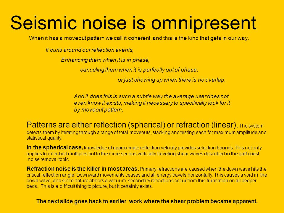 Seismic noise is omnipresent The next slide goes back to earlier work where the shear problem became apparent.