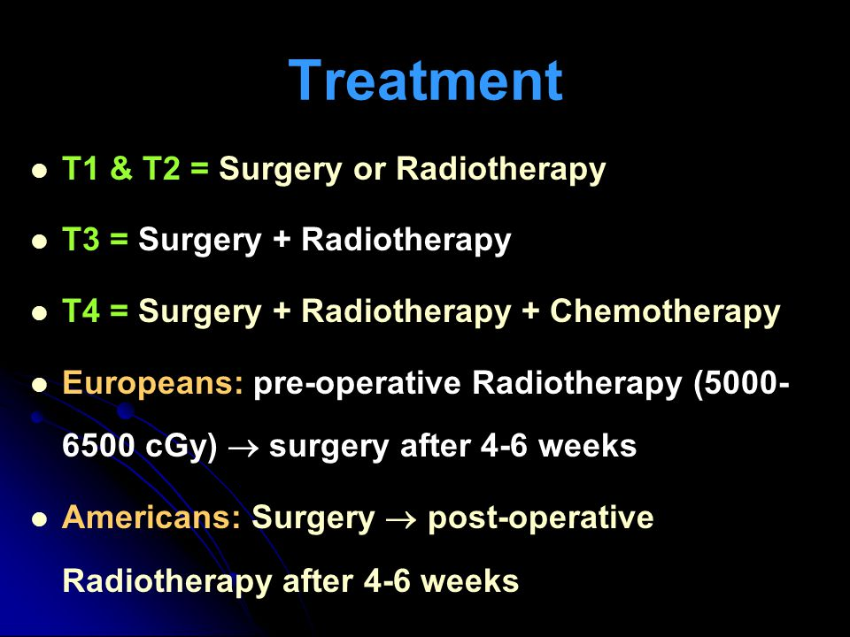 Treatment T1 & T2 = Surgery or Radiotherapy T3 = Surgery + Radiotherapy T4 = Surgery + Radiotherapy + Chemotherapy Europeans: pre-operative Radiothera