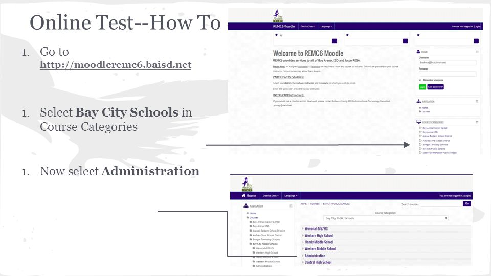 Online Test--How To 1.Go to http://moodleremc6.baisd.net http://moodleremc6.baisd.net 1.Select Bay City Schools in Course Categories 1.Now select Admi