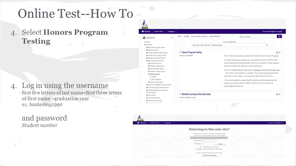 Online Test--How To 4.Select Honors Program Testing 4.Log in using the username first five letters of last name+first three letters of first name +gra