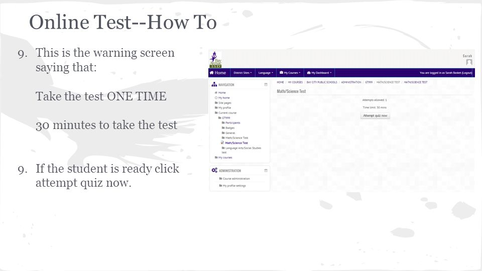 Online Test--How To 9.This is the warning screen saying that: Take the test ONE TIME 30 minutes to take the test 9.If the student is ready click attem