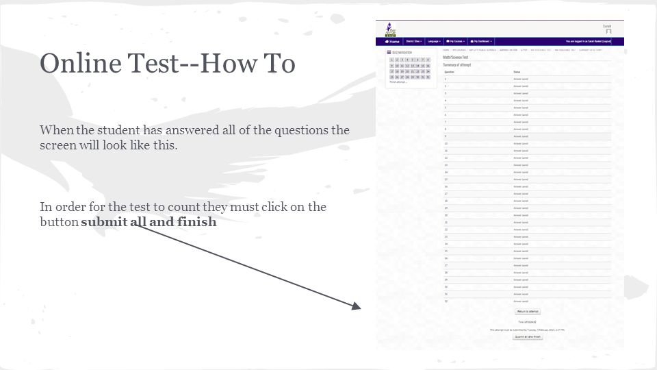When the student has answered all of the questions the screen will look like this. In order for the test to count they must click on the button submit