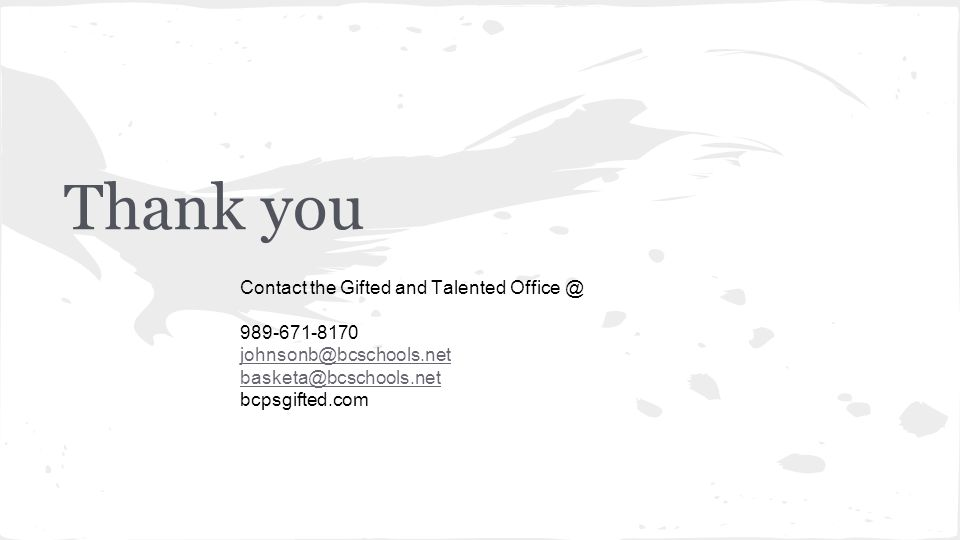 Thank you Contact the Gifted and Talented Office @ 989-671-8170 johnsonb@bcschools.net basketa@bcschools.net bcpsgifted.com
