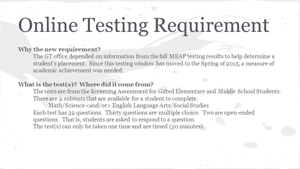 Online Testing Requirement Why the new requirement? The GT office depended on information from the fall MEAP testing results to help determine a stude