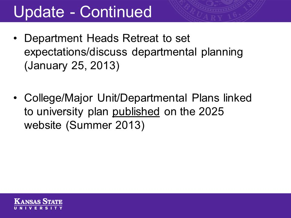Department Heads Retreat to set expectations/discuss departmental planning (January 25, 2013) College/Major Unit/Departmental Plans linked to university plan published on the 2025 website (Summer 2013) Update - Continued