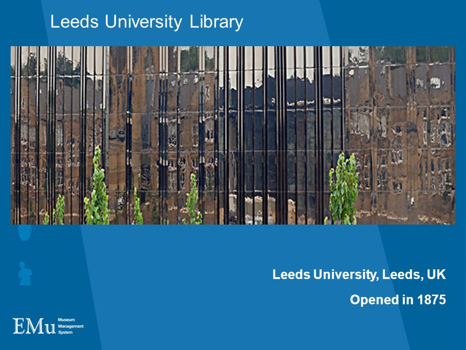Leeds University Library Leeds University, Leeds, UK Opened in 1875