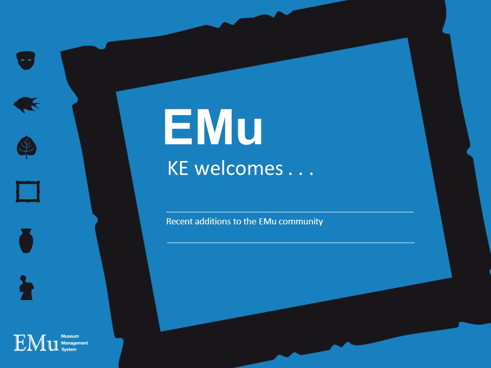 EMu KE welcomes... Recent additions to the EMu community