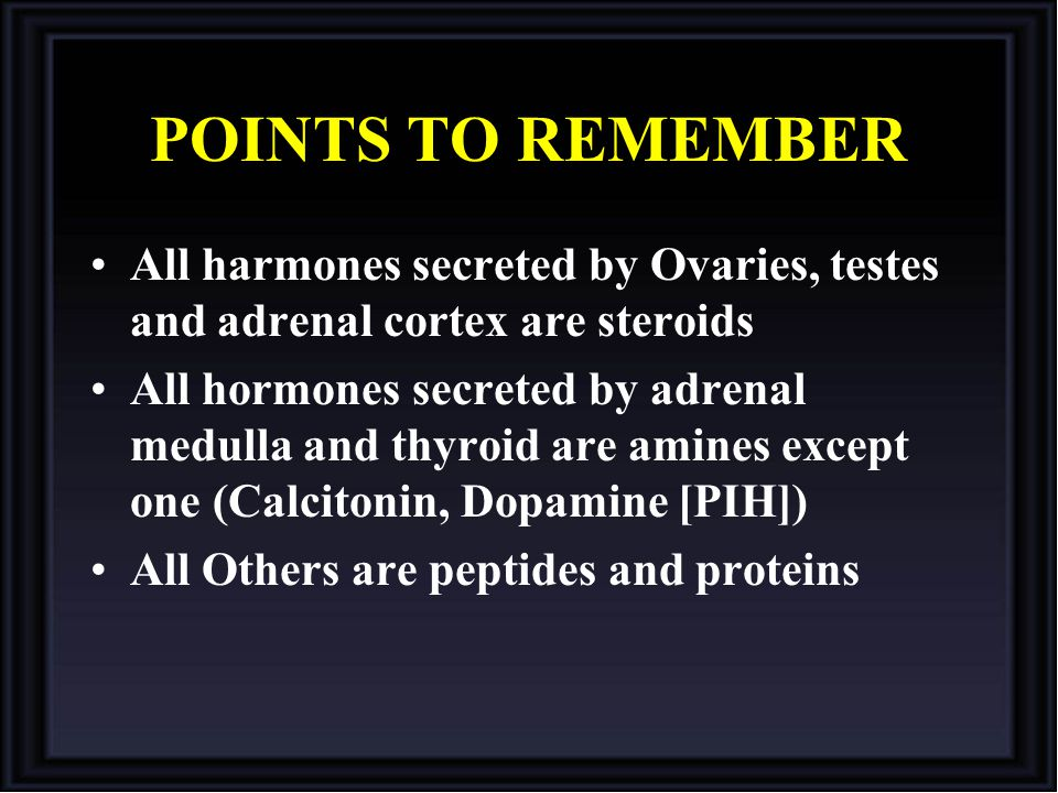 POINTS TO REMEMBER All harmones secreted by Ovaries, testes and adrenal cortex are steroids All hormones secreted by adrenal medulla and thyroid are a