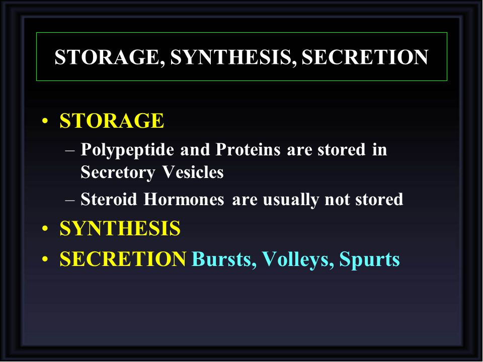 STORAGE, SYNTHESIS, SECRETION STORAGE –Polypeptide and Proteins are stored in Secretory Vesicles –Steroid Hormones are usually not stored SYNTHESIS SE