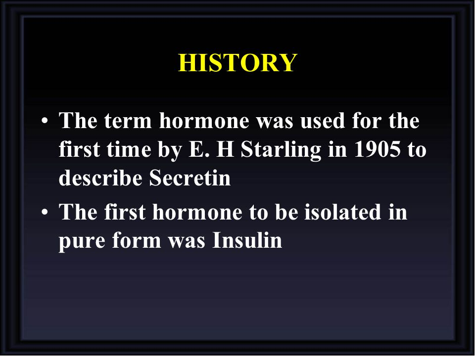 HISTORY The term hormone was used for the first time by E. H Starling in 1905 to describe Secretin The first hormone to be isolated in pure form was I