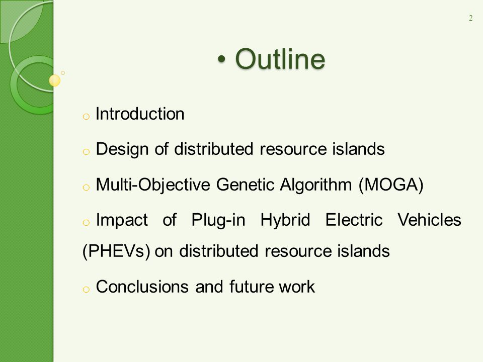 Outline Outline o Introduction o Design of distributed resource islands o Multi-Objective Genetic Algorithm (MOGA) o Impact of Plug-in Hybrid Electric