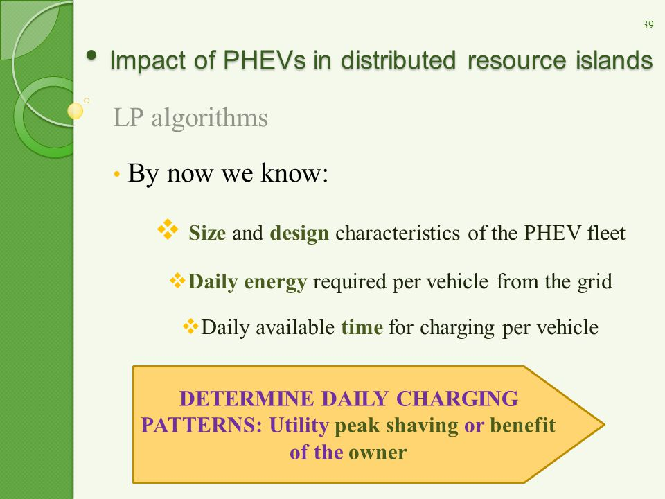 Impact of PHEVs in distributed resource islands Impact of PHEVs in distributed resource islands LP algorithms By now we know:  Size and design charac