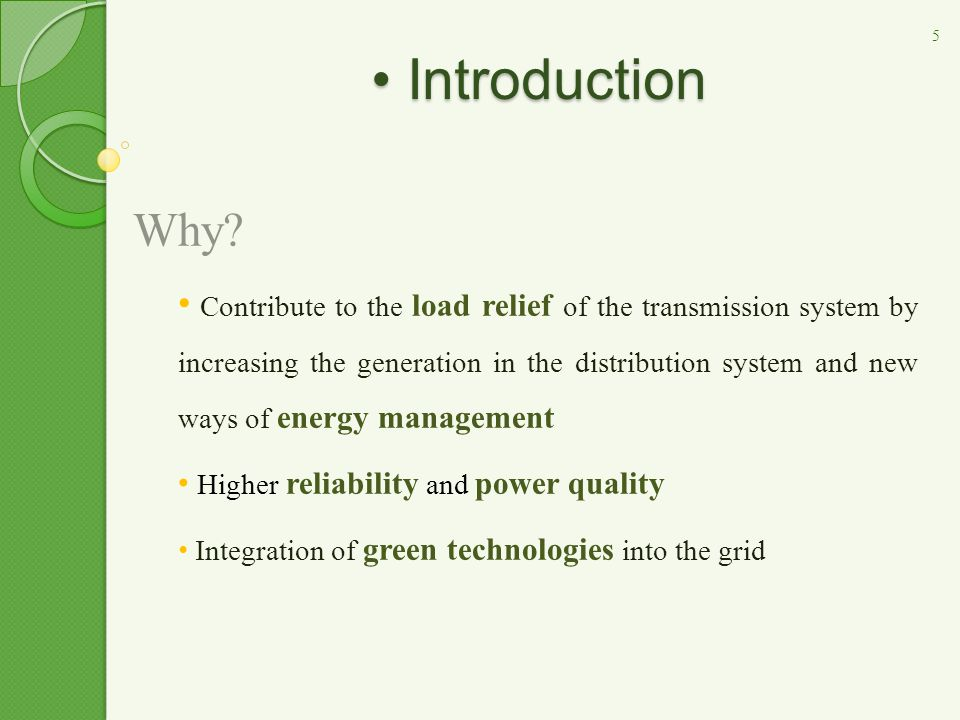Why? Contribute to the load relief of the transmission system by increasing the generation in the distribution system and new ways of energy managemen