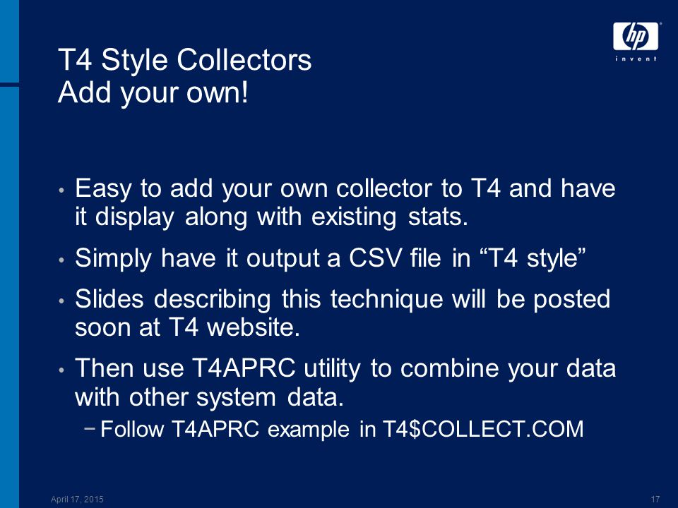 April 17, 201517 T4 Style Collectors Add your own! Easy to add your own collector to T4 and have it display along with existing stats. Simply have it