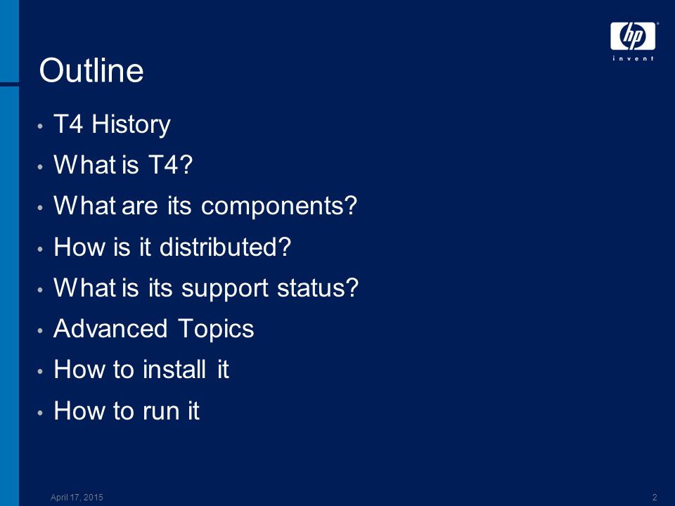 April 17, 20152 Outline T4 History What is T4? What are its components? How is it distributed? What is its support status? Advanced Topics How to inst