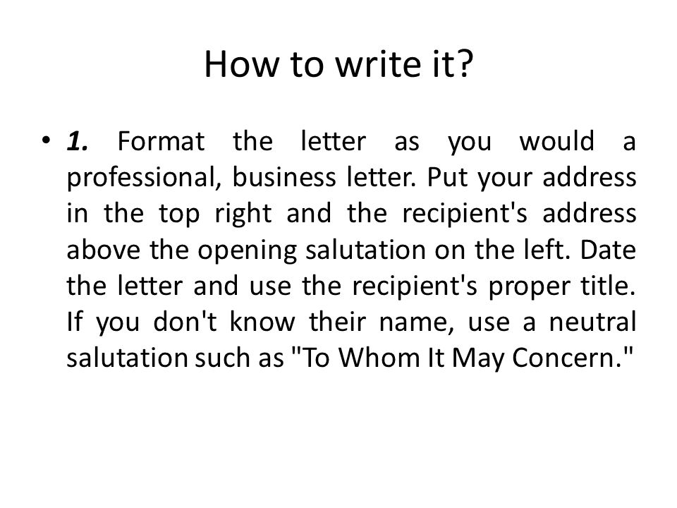 How to write it.1. Format the letter as you would a professional, business letter.