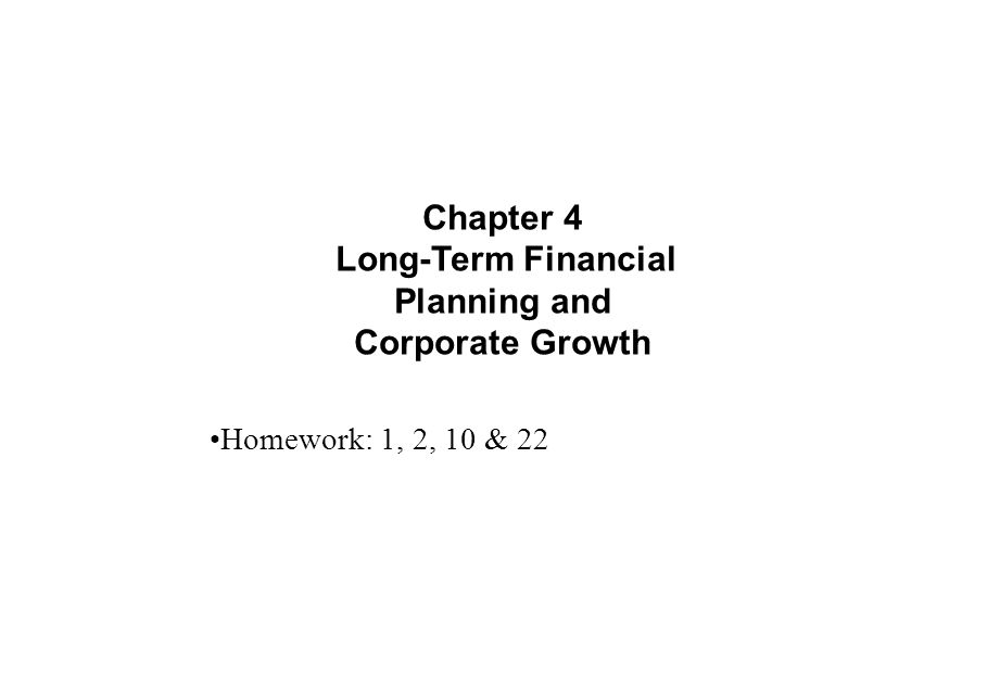 Chapter 4 Long-Term Financial Planning and Corporate Growth Homework: 1, 2, 10 & 22