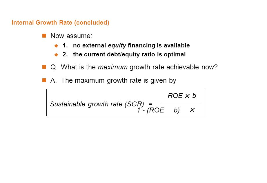 Now assume:  1.no external equity financing is available  2.the current debt/equity ratio is optimal Q.What is the maximum growth rate achievable no