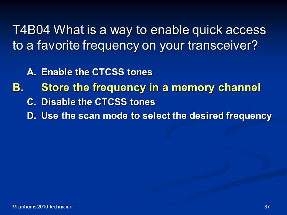 37Microhams 2010 Technician T4B04 What is a way to enable quick access to a favorite frequency on your transceiver.