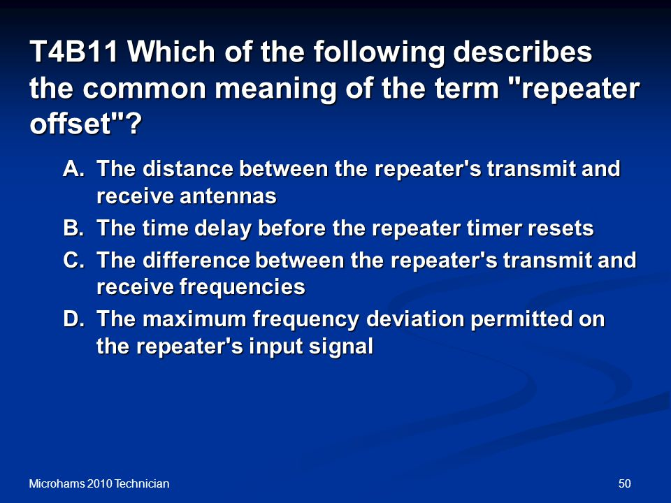 50Microhams 2010 Technician T4B11 Which of the following describes the common meaning of the term repeater offset .