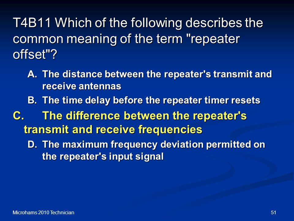 51Microhams 2010 Technician T4B11 Which of the following describes the common meaning of the term repeater offset .