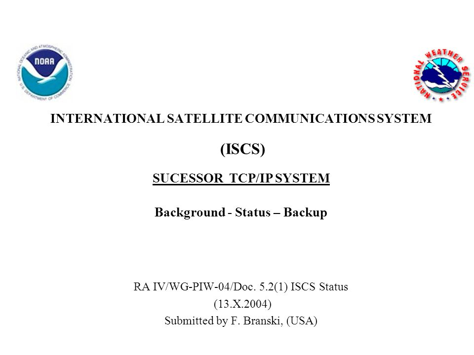 INTERNATIONAL SATELLITE COMMUNICATIONS SYSTEM (ISCS) SUCESSOR TCP/IP SYSTEM Background - Status – Backup RA IV/WG-PIW-04/Doc.