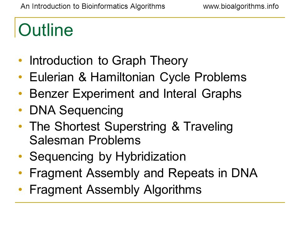 An Introduction to Bioinformatics Algorithmswww.bioalgorithms.info Outline Introduction to Graph Theory Eulerian & Hamiltonian Cycle Problems Benzer E