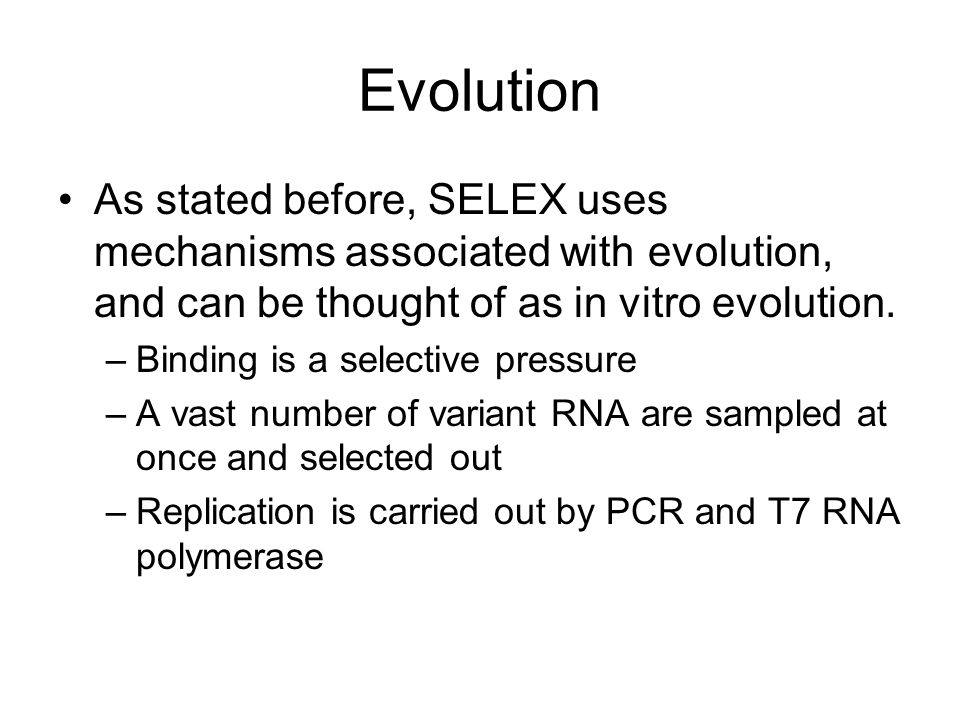 Evolution As stated before, SELEX uses mechanisms associated with evolution, and can be thought of as in vitro evolution.