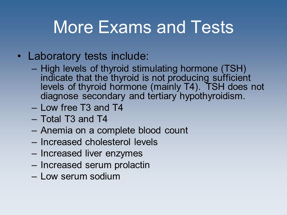 Treatment Treatment is to replace the thyroid hormone that is lacking –T4 is used most often, but a combination of T4 and T3 is also used –Receive the lowest dose that relieves symptoms and brings blood tests to a normal range Periodic monitoring of TSH levels Requires life-long therapy, can be completely controlled with early treatment