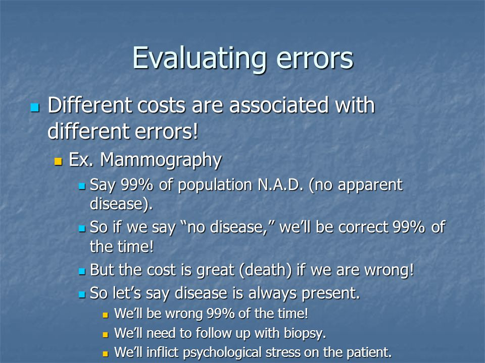 Evaluating errors Different costs are associated with different errors.