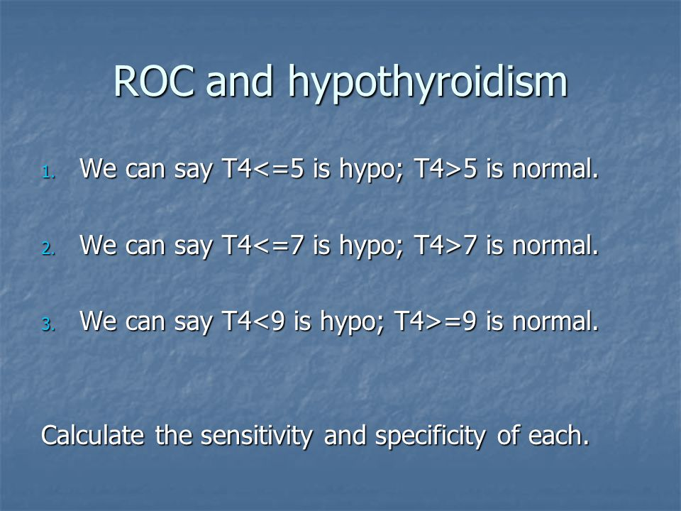 ROC and hypothyroidism 1. We can say T4 5 is normal.
