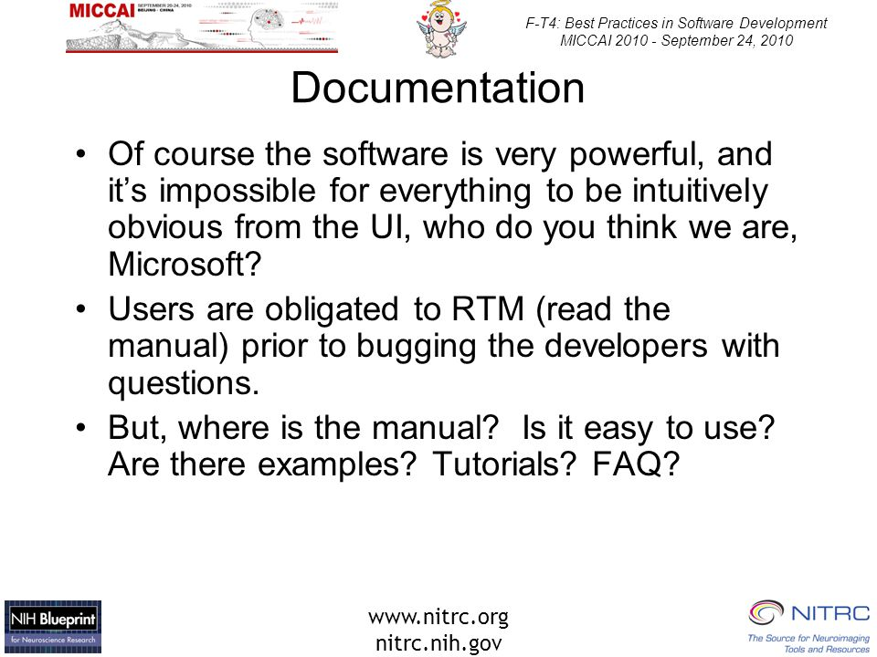 www.nitrc.org nitrc.nih.gov F-T4: Best Practices in Software Development MICCAI 2010 - September 24, 2010 Documentation Of course the software is very