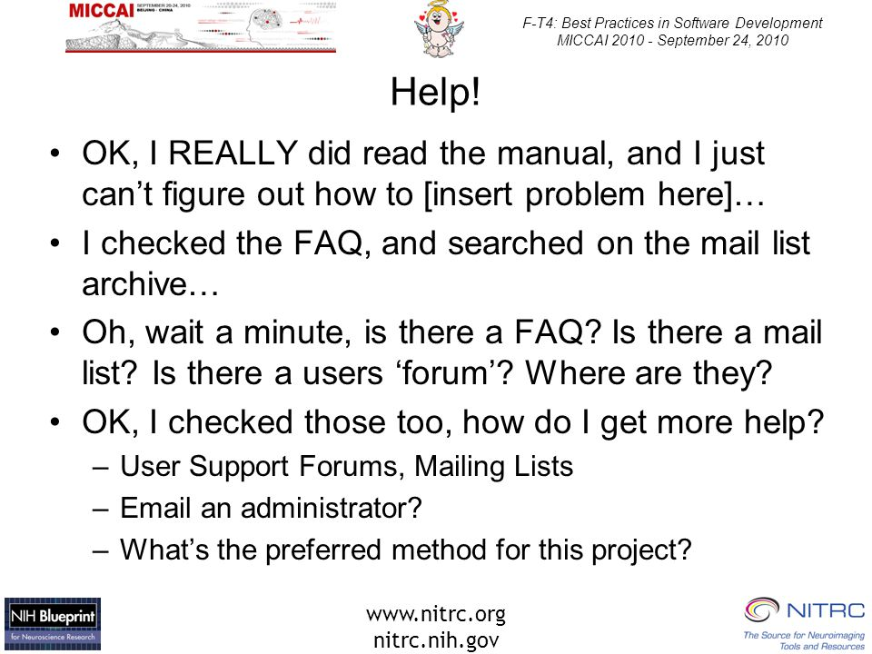 www.nitrc.org nitrc.nih.gov F-T4: Best Practices in Software Development MICCAI 2010 - September 24, 2010 Help! OK, I REALLY did read the manual, and