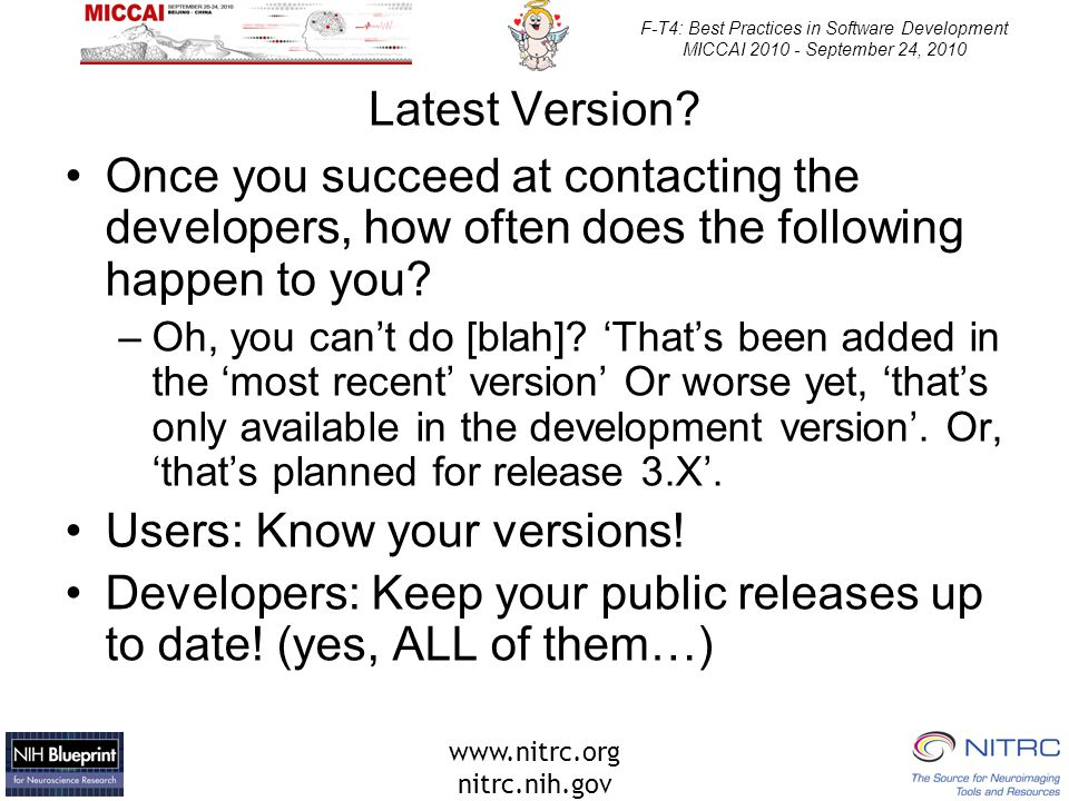 www.nitrc.org nitrc.nih.gov F-T4: Best Practices in Software Development MICCAI 2010 - September 24, 2010 Latest Version? Once you succeed at contacti