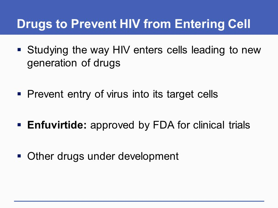 Drugs to Prevent HIV from Entering Cell  Studying the way HIV enters cells leading to new generation of drugs  Prevent entry of virus into its targe