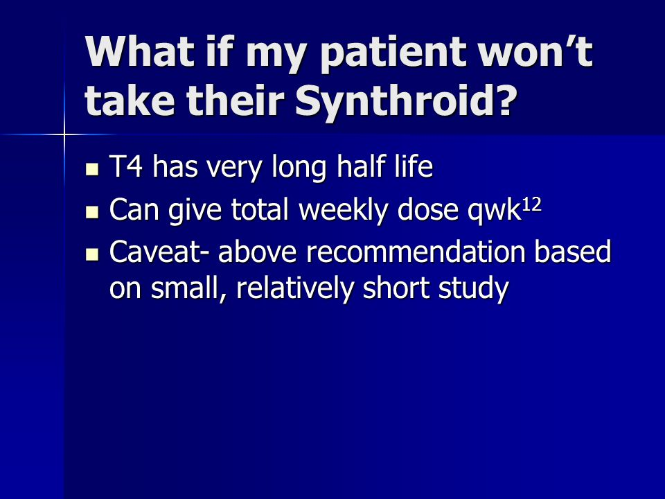 What if my patient won't take their Synthroid.