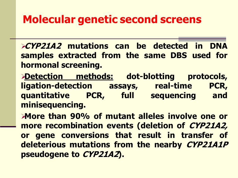 Molecular genetic second screens  CYP21A2 mutations can be detected in DNA samples extracted from the same DBS used for hormonal screening.