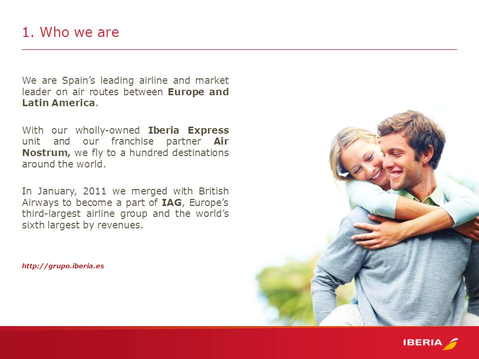 We are Spain's leading airline and market leader on air routes between Europe and Latin America.