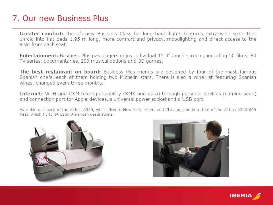 8.Our new Economy Economy Class seats are more ergonomic, offer more room and comfort.