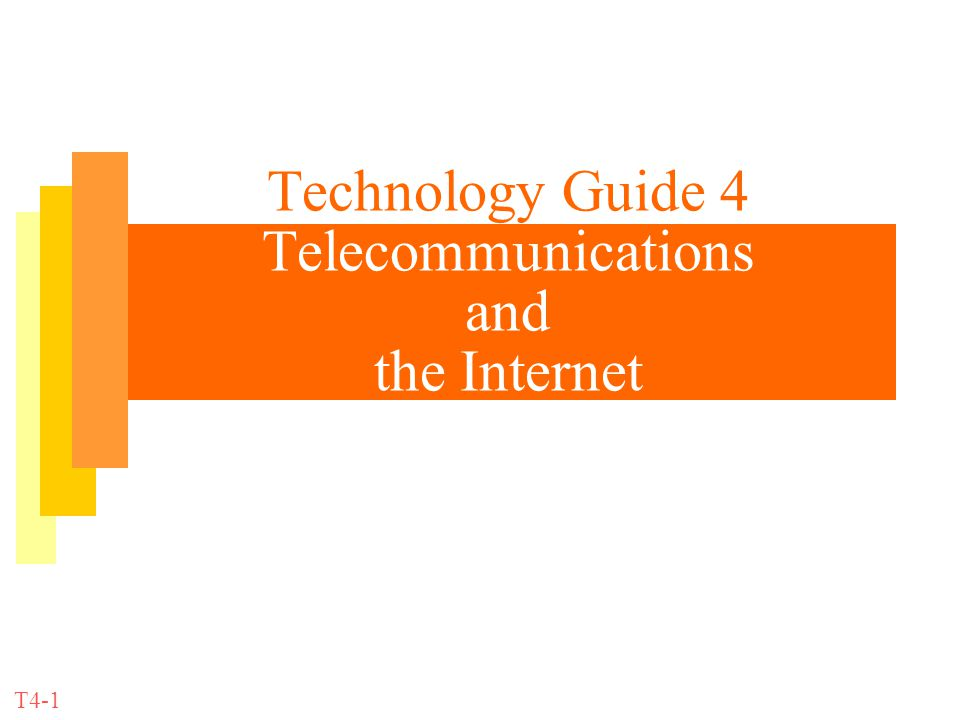 Technology Guide 4 Telecommunications and the Internet T4-1