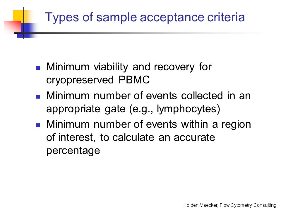 Holden Maecker, Flow Cytometry Consulting Types of sample acceptance criteria Minimum viability and recovery for cryopreserved PBMC Minimum number of