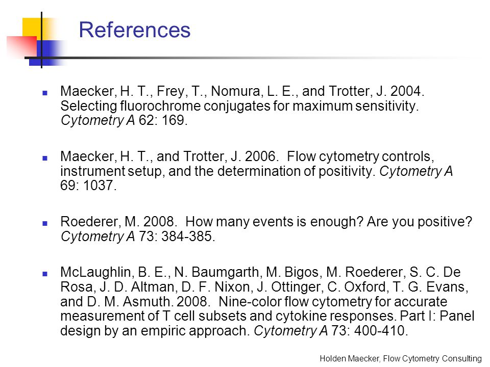 Holden Maecker, Flow Cytometry Consulting References Maecker, H. T., Frey, T., Nomura, L. E., and Trotter, J. 2004. Selecting fluorochrome conjugates