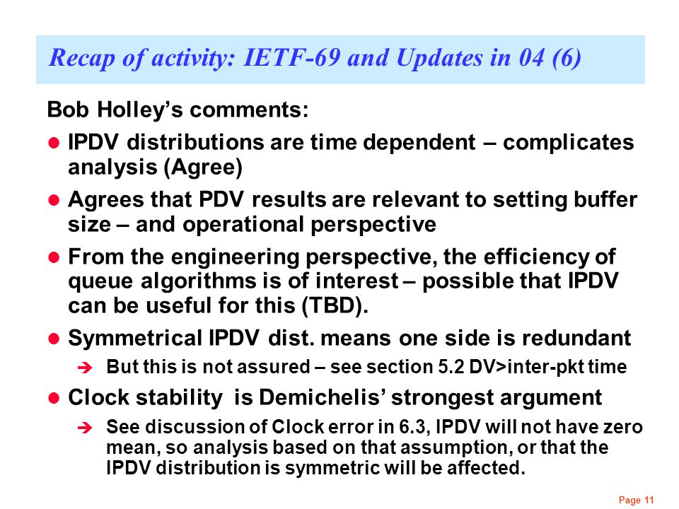 Page 11 Recap of activity: IETF-69 and Updates in 04 (6) Bob Holley's comments: IPDV distributions are time dependent – complicates analysis (Agree) A