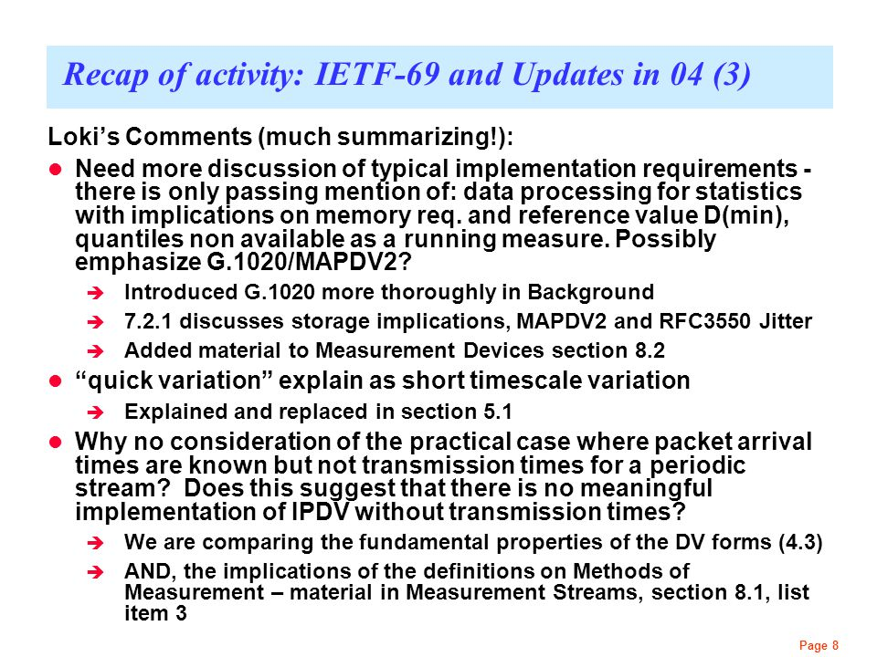 Page 8 Recap of activity: IETF-69 and Updates in 04 (3) Loki's Comments (much summarizing!): Need more discussion of typical implementation requirements - there is only passing mention of: data processing for statistics with implications on memory req.