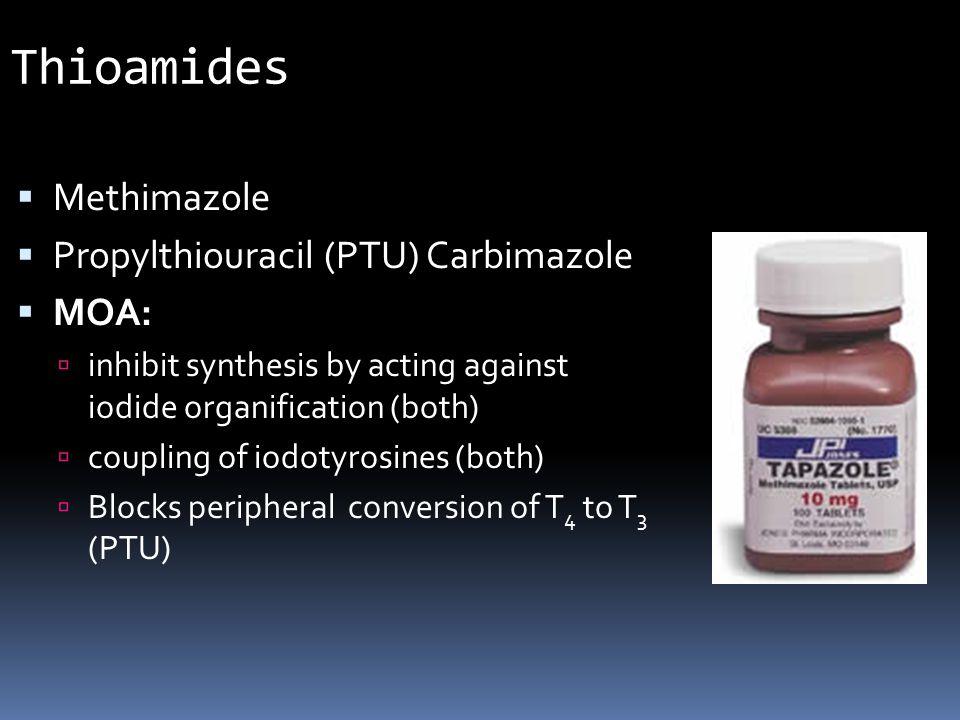 Thioamides  Methimazole  Propylthiouracil (PTU) Carbimazole  MOA:  inhibit synthesis by acting against iodide organification (both)  coupling of