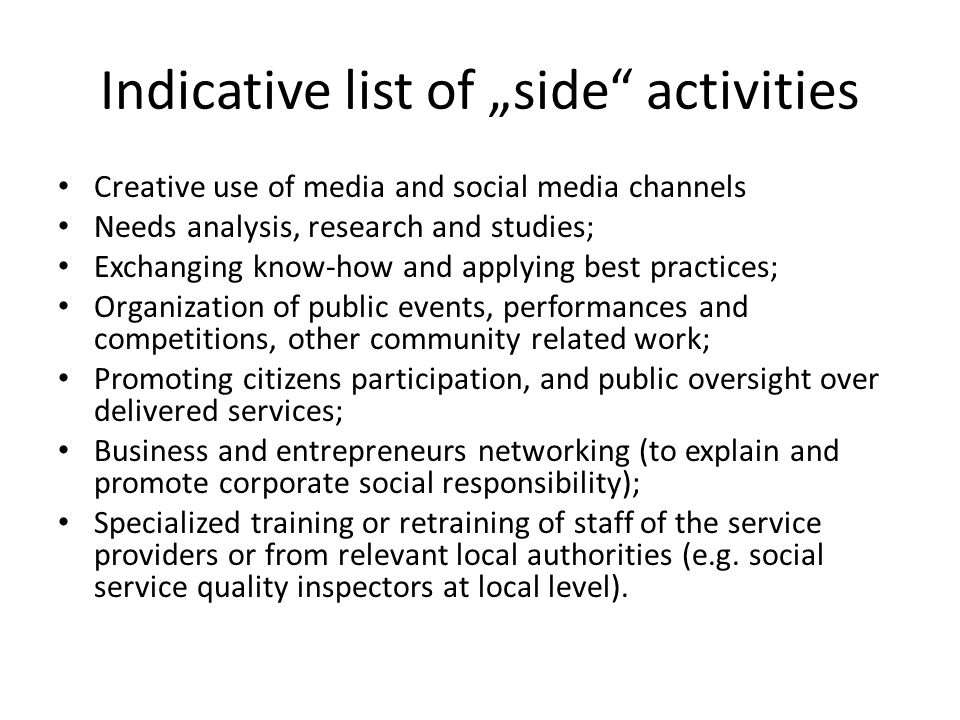 """Indicative list of """"side"""" activities Creative use of media and social media channels Needs analysis, research and studies; Exchanging know-how and app"""