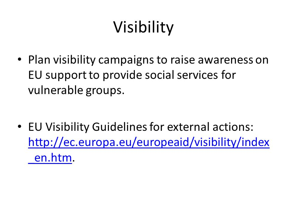 Visibility Plan visibility campaigns to raise awareness on EU support to provide social services for vulnerable groups. EU Visibility Guidelines for e