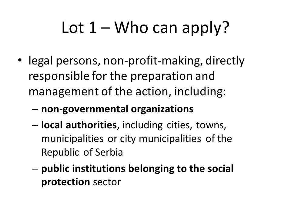 Lot 1 – Who can apply? legal persons, non-profit-making, directly responsible for the preparation and management of the action, including: – non-gover
