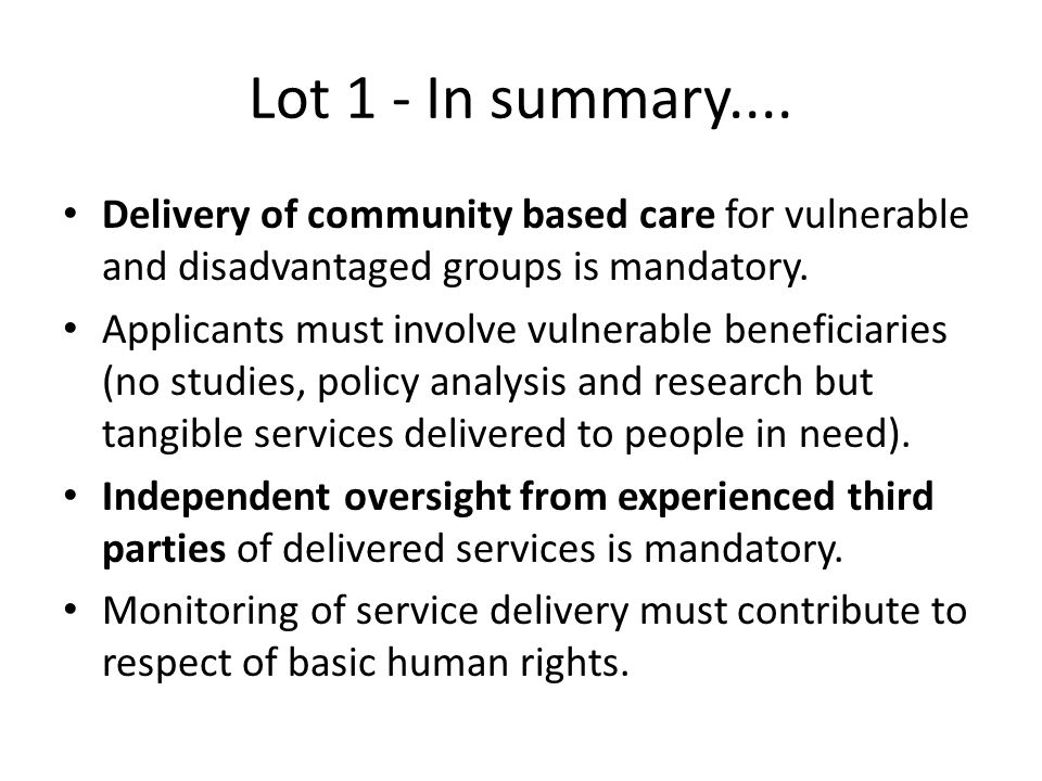 Lot 1 - In summary.... Delivery of community based care for vulnerable and disadvantaged groups is mandatory. Applicants must involve vulnerable benef