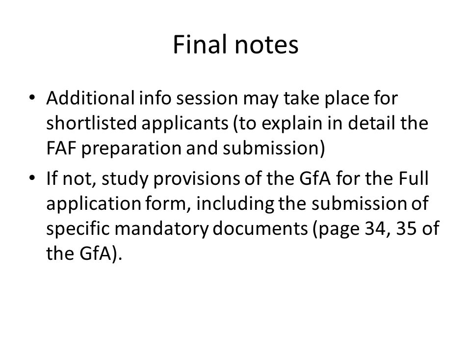Final notes Additional info session may take place for shortlisted applicants (to explain in detail the FAF preparation and submission) If not, study